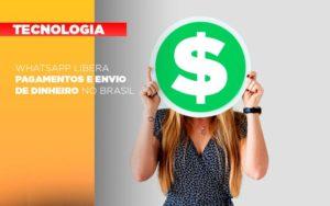 Whatsapp Libera Pagamentos Envio Dinheiro Brasil Notícias E Artigos Contábeis Notícias E Artigos Contábeis Em Vitória Da Conquista Ba | Nord Contabilidade - Contabilidade em Vitória da Conquista - BA | Nord Contabilidade