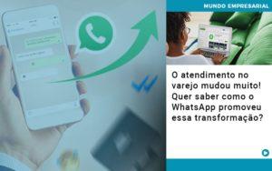 O Atendimento No Varejo Mudou Muito Quer Saber Como O Whatsapp Promoveu Essa Transformacao Notícias E Artigos Contábeis Em Vitória Da Conquista Ba | Nord Contabilidade - Contabilidade em Vitória da Conquista - BA | Nord Contabilidade