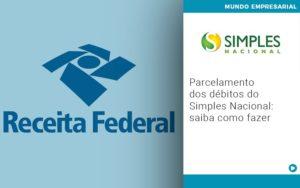 Parcelamento Dos Debitos Do Simples Nacional Saiba Como Fazer - Contabilidade em Vitória da Conquista - BA | Nord Contabilidade