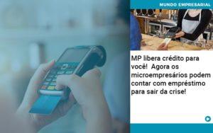 Mp Libera Credito Para Voce Agora Os Microempresarios Podem Contar Com Emprestimo Para Sair Da Crise - Contabilidade em Vitória da Conquista - BA | Nord Contabilidade