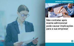 Nao Contratar Apos Exame Admissional Pode Causar Implicacoes Para Sua Empresa - Contabilidade em Vitória da Conquista - BA | Nord Contabilidade