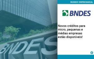 Novos Creditos Para Micro Pequenas E Medias Empresas Estao Disponiveis - Contabilidade em Vitória da Conquista - BA | Nord Contabilidade