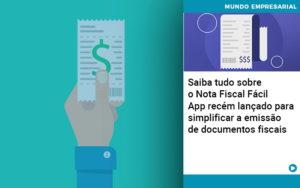 Saiba Tudo Sobre Nota Fiscal Facil App Recem Lancado Para Simplificar A Emissao De Documentos Fiscais - Contabilidade em Vitória da Conquista - BA   Nord Contabilidade