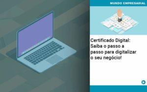 Certificado Digital: Saiba O Passo A Passo Para Digitalizar O Seu Negócio! - Contabilidade em Vitória da Conquista - BA   Nord Contabilidade