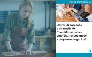 O Bndes Começou A Operação Do Peac Maquininhas, Empréstimo Destinado A Pequenos Negócios! - Contabilidade em Vitória da Conquista - BA | Nord Contabilidade