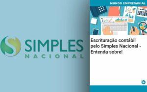 Escrituracao Contabil Pelo Simples Nacional Entenda Sobre Abrir Empresa Simples - Contabilidade em Vitória da Conquista - BA | Nord Contabilidade