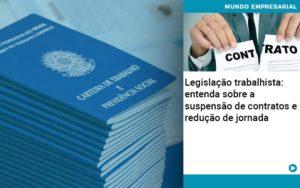 Legislacao Trabalhista Entenda Sobre A Suspensao De Contratos E Reducao De Jornada Abrir Empresa Simples - Contabilidade em Vitória da Conquista - BA | Nord Contabilidade