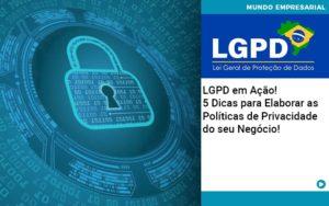 Lgpd Em Acao 5 Dicas Para Elaborar As Politicas De Privacidade Do Seu Negocio - Contabilidade em Vitória da Conquista - BA | Nord Contabilidade