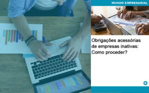 Obrigacoes Acessorias De Empresas Inativas Como Proceder Abrir Empresa Simples - Contabilidade em Vitória da Conquista - BA | Nord Contabilidade