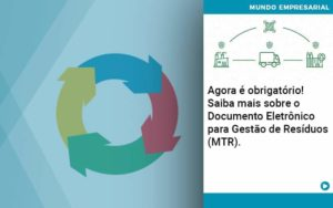 Agora E Obrigatorio Saiba Mais Sobre O Documento Eletronico Para Gestao De Residuos Mtr Abrir Empresa Simples - Contabilidade em Vitória da Conquista - BA | Nord Contabilidade