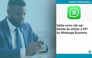 Saiba Como Não Ser Banido Ao Utilizar A Api Do Whatsapp Business - Contabilidade em Vitória da Conquista - BA | Nord Contabilidade