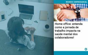 Home Office Entenda Como A Jornada De Trabalho Impacta Na Saude Mental Dos Colaboradores - Contabilidade em Vitória da Conquista - BA   Nord Contabilidade