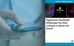 Pagamento Facilitado Whatsapp Pay Deve Comecar A Operar Em Breve Abrir Empresa Simples - Contabilidade em Vitória da Conquista - BA | Nord Contabilidade