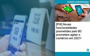 Pix Bc Promete Saque No Comercio E Compras Offline Para 2021 Abrir Empresa Simples - Contabilidade em Vitória da Conquista - BA | Nord Contabilidade
