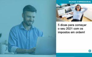 5 Dicas Para Comecar O Seu 2021 Com Os Impostos Em Ordem Abrir Empresa Simples - Contabilidade em Vitória da Conquista - BA   Nord Contabilidade