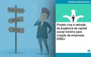 Projeto Visa A Retirada Da Exigência De Capital Social Mínimo Para Criação De Empresas Eireli Abrir Empresa Simples - Contabilidade em Vitória da Conquista - BA | Nord Contabilidade