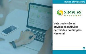 Veja Quais São As Atividades (cnaes) Permitidas No Simples Nacional Abrir Empresa Simples - Contabilidade em Vitória da Conquista - BA   Nord Contabilidade