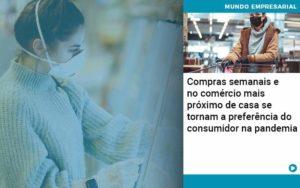 Compras Semanais E No Comercio Mais Proximo De Casa Se Tornam A Preferencia Do Consumidor Na Pandemia Abrir Empresa Simples - Contabilidade em Vitória da Conquista - BA   Nord Contabilidade