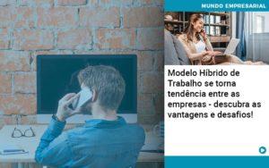 Modelo Hibrido De Trabalho Se Torna Tendencia Entre As Empresas Descubra As Vantagens E Desafios Abrir Empresa Simples - Contabilidade em Vitória da Conquista - BA | Nord Contabilidade