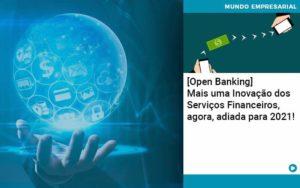Open Banking Mais Uma Inovacao Dos Servicos Financeiros Agora Adiada Para 2021 Abrir Empresa Simples - Contabilidade em Vitória da Conquista - BA | Nord Contabilidade