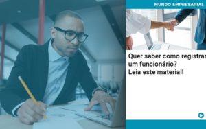 Quer Saber Como Registrar Um Funcionario Lia Este Material Abrir Empresa Simples - Contabilidade em Vitória da Conquista - BA | Nord Contabilidade