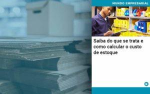 Saiba Do Que Se Trata E Como Calcular O Custo De Estoque Abrir Empresa Simples - Contabilidade em Vitória da Conquista - BA | Nord Contabilidade