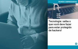 Tecnologia Saiba O Que Voce Deve Fazer Para Estar Protegido De Hackers Abrir Empresa Simples - Contabilidade em Vitória da Conquista - BA | Nord Contabilidade
