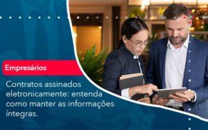 Contratos Assinados Eletronicamente Entenda Como Manter As Informacoes Integras (1) Abrir Empresa Simples - Contabilidade em Vitória da Conquista - BA | Nord Contabilidade