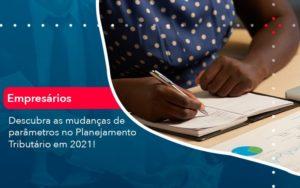 Descubra As Mudancas De Parametros No Planejamento Tributario Em 2021 (1) Abrir Empresa Simples - Contabilidade em Vitória da Conquista - BA | Nord Contabilidade