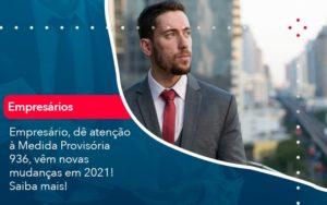 Empresario De Atencao A Medida Provisoria 936 Vem Novas Mudancas Em 2021 Saiba Mais (1) Abrir Empresa Simples - Contabilidade em Vitória da Conquista - BA | Nord Contabilidade