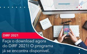 Faca O Dowload Agora Do Dirf 2021 O Programa Ja Se Encontra Disponivel Abrir Empresa Simples - Contabilidade em Vitória da Conquista - BA   Nord Contabilidade
