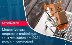 Modernize Sua Empresa E Multiplique Seus Resultados Em 2021 Com O E Commerce Abrir Empresa Simples - Contabilidade em Vitória da Conquista - BA | Nord Contabilidade