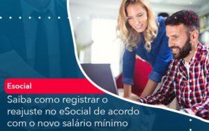 Saiba Como Registrar O Reajuste No E Social De Acordo Com O Novo Salario Minimo Abrir Empresa Simples - Contabilidade em Vitória da Conquista - BA | Nord Contabilidade