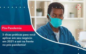 5 Dicas Praticas Para Voce Aplicar Em Seu Negocio Em 2021 E Sair Na Frente No Pos Pandemia 1 - Contabilidade em Vitória da Conquista - BA | Nord Contabilidade
