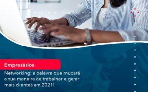 Networking A Palavra Que Mudara A Sua Maneira De Trabalhar E Gerar Mais Clientes Em 202 1 - Contabilidade em Vitória da Conquista - BA | Nord Contabilidade