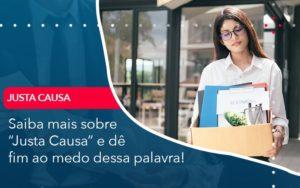 Saiba Mais Sobre Justa Causa E De Fim Ao Medo Dessa Palavra Abrir Empresa Simples - Contabilidade em Vitória da Conquista - BA | Nord Contabilidade