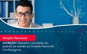 Atencao Liberado O Resultado Do Pedido De Adesao Ao Simples Nacional Confira Agora 1 - Contabilidade em Vitória da Conquista - BA | Nord Contabilidade