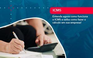 Entenda Agora Como Funciona O Icms E Saiba Como Fazer O Calculo Em Sua Empresa 1 - Contabilidade em Vitória da Conquista - BA | Nord Contabilidade
