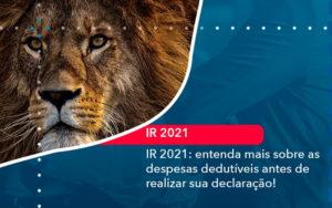 Ir 2021 Entenda Mais Sobre As Despesas Dedutiveis Antes De Realizar Sua Declaracao 1 - Contabilidade em Vitória da Conquista - BA | Nord Contabilidade