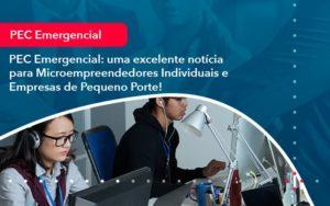 Pec Emergencial Uma Excelente Noticia Para Microempreendedores Individuais E Empresas De Pequeno Porte 1 - Contabilidade em Vitória da Conquista - BA   Nord Contabilidade