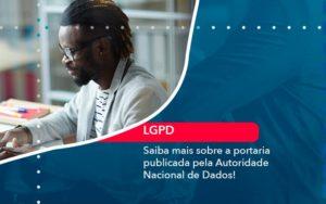 Saiba Mais Sobre A Portaria Publicada Pela Autoridade Nacional De Dados 1 - Contabilidade em Vitória da Conquista - BA | Nord Contabilidade