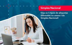 Veja Os 5 Tipos De Aliquotas Diferentes No Anexo I Do Simples Nacional 1 - Contabilidade em Vitória da Conquista - BA | Nord Contabilidade
