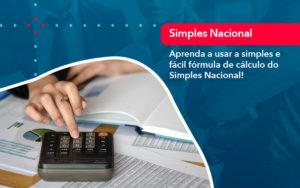 Aprenda A Usar A Simples E Facil Formula De Calculo Do Simples Nacional - Contabilidade em Vitória da Conquista - BA   Nord Contabilidade