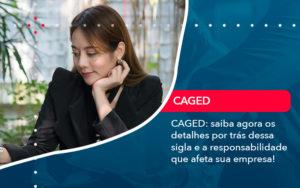 Caged Saiba Agora Os Detalhes Por Tras Dessa Sigla E A Responsabilidade Que Afeta Sua Empresa - Contabilidade em Vitória da Conquista - BA | Nord Contabilidade