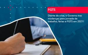 Diante Da Crise O Governo Traz Mudancas Para Jornada De Trabalho Ferias E Fgts Em 2021 - Contabilidade em Vitória da Conquista - BA | Nord Contabilidade