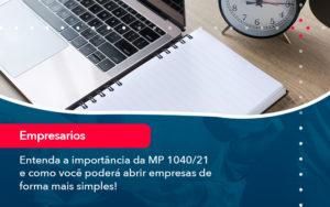 Entenda A Importancia Da Mp 1040 21 E Como Voce Podera Abrir Empresas De Forma Mais Simples - Contabilidade em Vitória da Conquista - BA | Nord Contabilidade