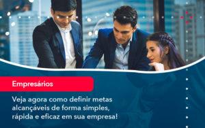 Veja Agora Como Definir Metas Alcancaveis De Forma Simples Rapida E Eficaz Em Sua Empresa - Contabilidade em Vitória da Conquista - BA | Nord Contabilidade
