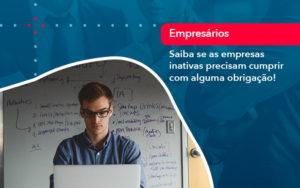 Saiba Se As Empresas Inativas Precisam Cumprir Com Alguma Obrigacao 1 - Contabilidade em Vitória da Conquista - BA | Nord Contabilidade