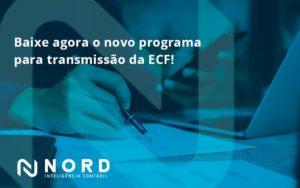 Baixe Agora O Novo Programa Para Transmissão Da Ecf Nord - Contabilidade em Vitória da Conquista - BA | Nord Contabilidade