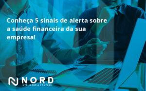 Conheça 5 Sinais De Alerta Sobre A Saúde Financeira Da Sua Empresa! Nord - Contabilidade em Vitória da Conquista - BA | Nord Contabilidade